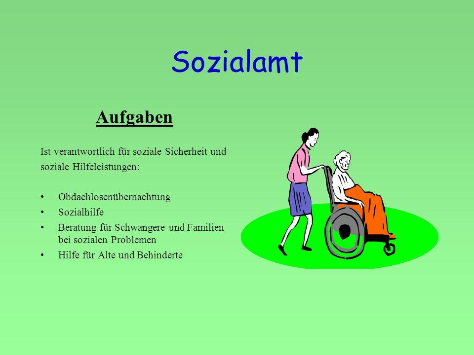 Sozialamt Aufgaben Ist verantwortlich für soziale Sicherheit und soziale Hilfeleistungen: Obdachlosenübernachtung Sozialhilfe Beratung für Schwangere