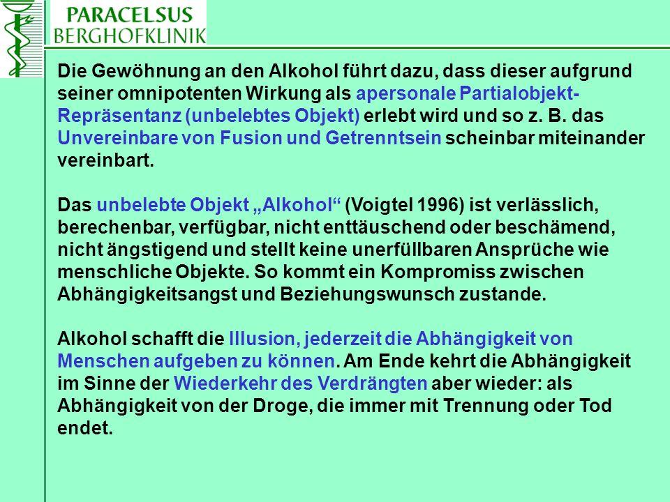 Das unbelebte Objekt Alkohol (Voigtel 1996) ist verlässlich, berechenbar, verfügbar, nicht enttäuschend oder beschämend, nicht ängstigend und stellt k