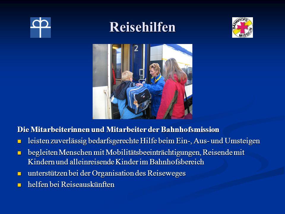 Reisehilfen Die Mitarbeiterinnen und Mitarbeiter der Bahnhofsmission leisten zuverlässig bedarfsgerechte Hilfe beim Ein-, Aus- und Umsteigen begleiten