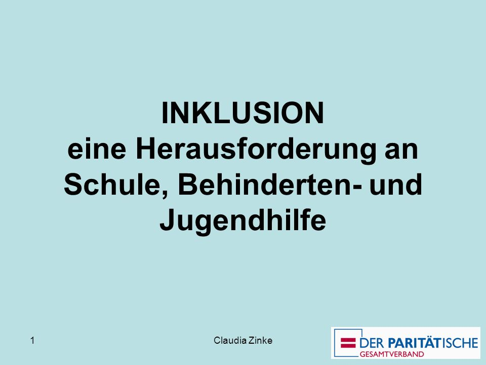 Claudia Zinke 1 INKLUSION eine Herausforderung an Schule, Behinderten- und Jugendhilfe
