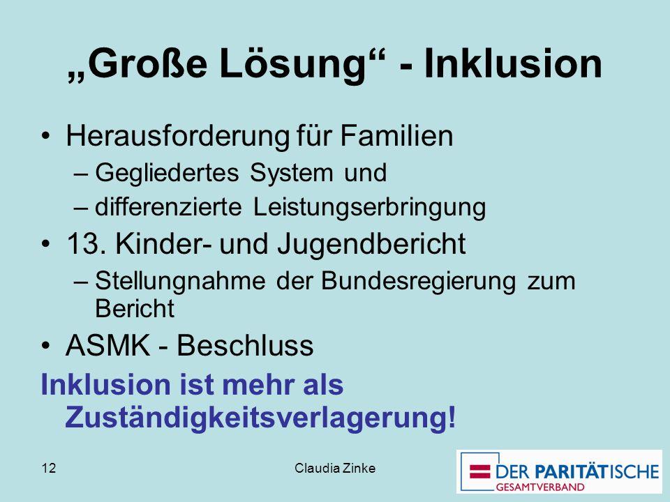 Claudia Zinke 12 Große Lösung - Inklusion Herausforderung für Familien –Gegliedertes System und –differenzierte Leistungserbringung 13. Kinder- und Ju