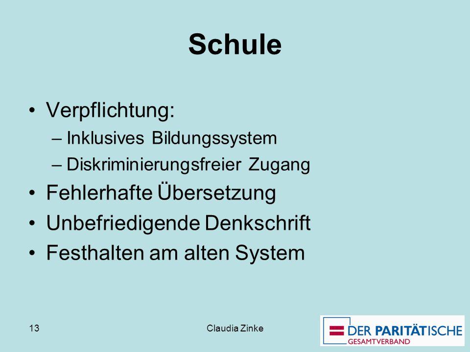 Claudia Zinke 13 Schule Verpflichtung: –Inklusives Bildungssystem –Diskriminierungsfreier Zugang Fehlerhafte Übersetzung Unbefriedigende Denkschrift F