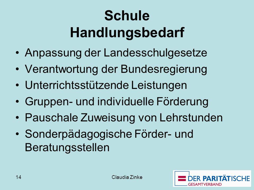 Claudia Zinke 14 Schule Handlungsbedarf Anpassung der Landesschulgesetze Verantwortung der Bundesregierung Unterrichtsstützende Leistungen Gruppen- un