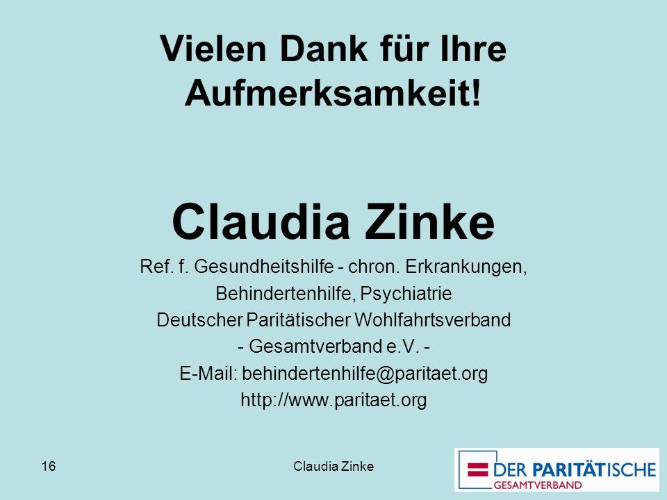 Claudia Zinke 16 Vielen Dank für Ihre Aufmerksamkeit! Claudia Zinke Ref. f. Gesundheitshilfe - chron. Erkrankungen, Behindertenhilfe, Psychiatrie Deut