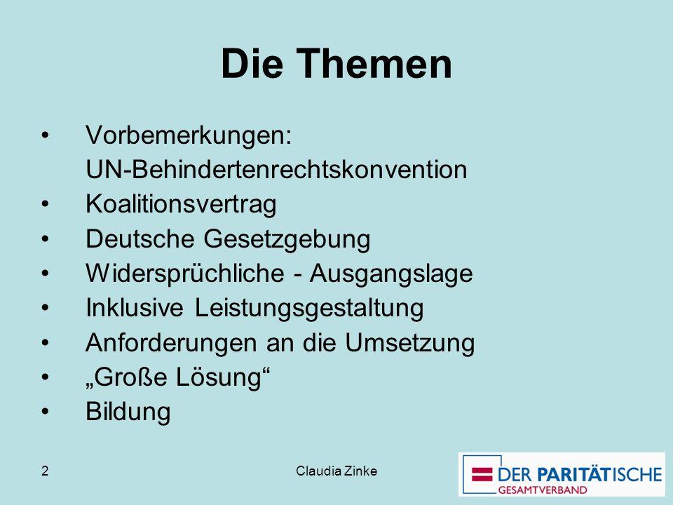 Claudia Zinke 2 Die Themen Vorbemerkungen: UN-Behindertenrechtskonvention Koalitionsvertrag Deutsche Gesetzgebung Widersprüchliche - Ausgangslage Inkl