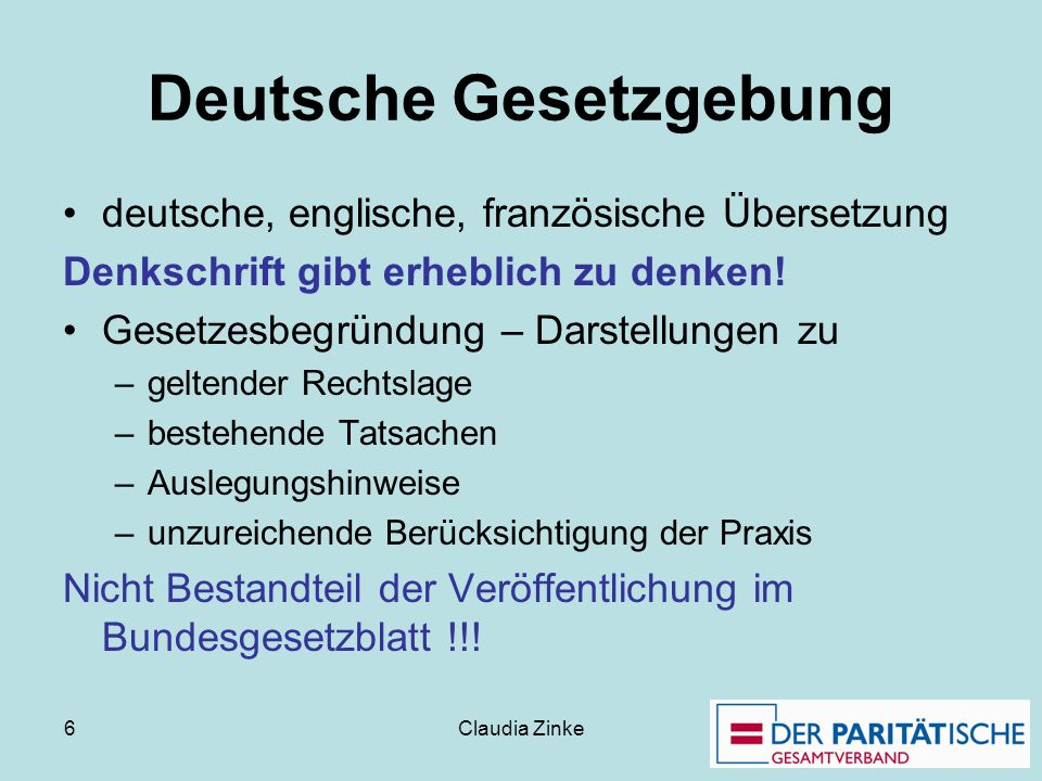 Claudia Zinke 6 Deutsche Gesetzgebung deutsche, englische, französische Übersetzung Denkschrift gibt erheblich zu denken! Gesetzesbegründung – Darstel