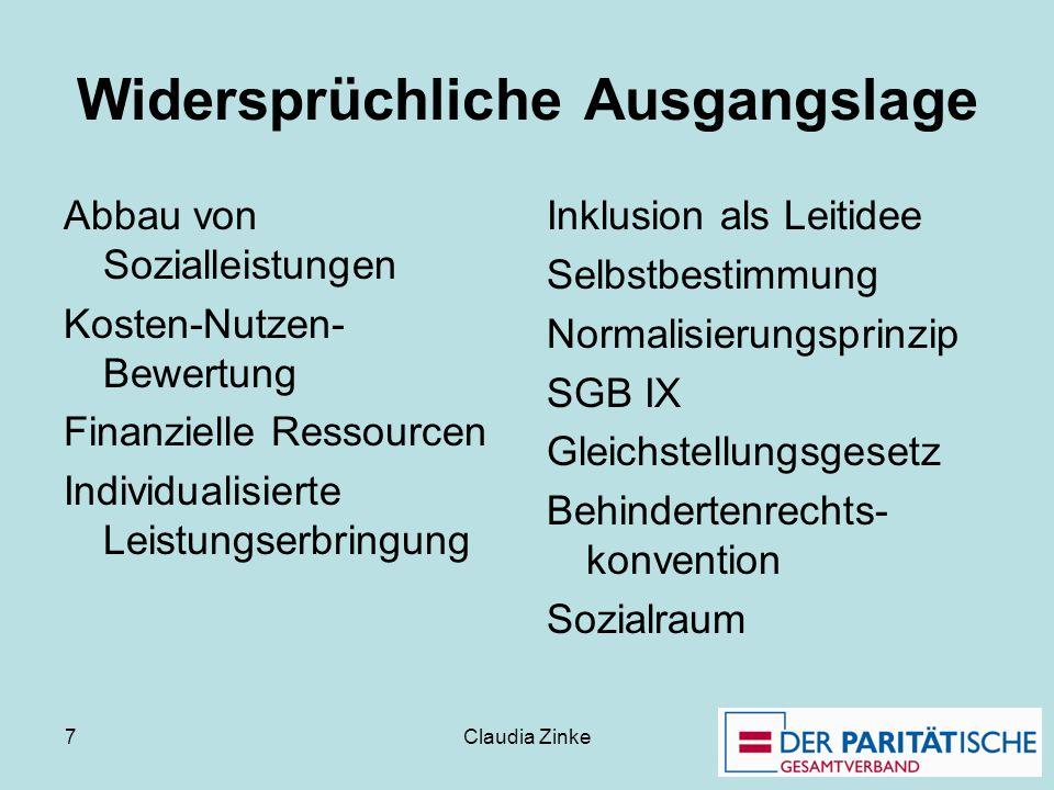 Claudia Zinke 7 Widersprüchliche Ausgangslage Abbau von Sozialleistungen Kosten-Nutzen- Bewertung Finanzielle Ressourcen Individualisierte Leistungser