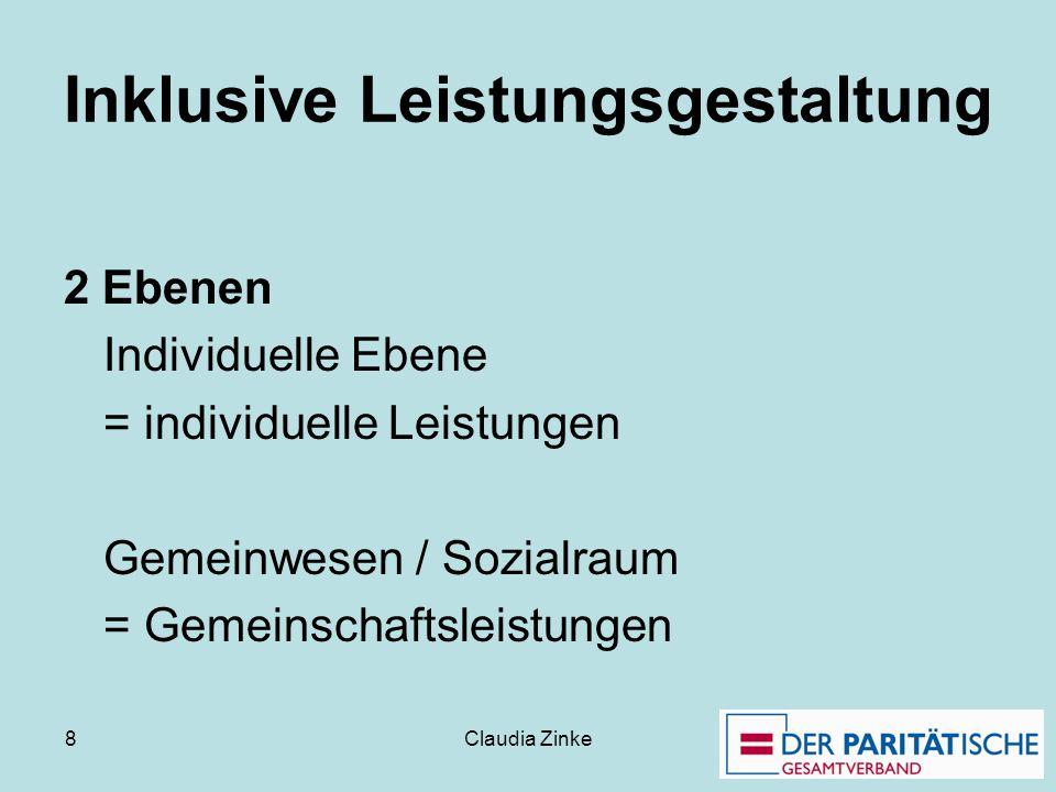 Claudia Zinke 8 Inklusive Leistungsgestaltung 2 Ebenen Individuelle Ebene = individuelle Leistungen Gemeinwesen / Sozialraum = Gemeinschaftsleistungen