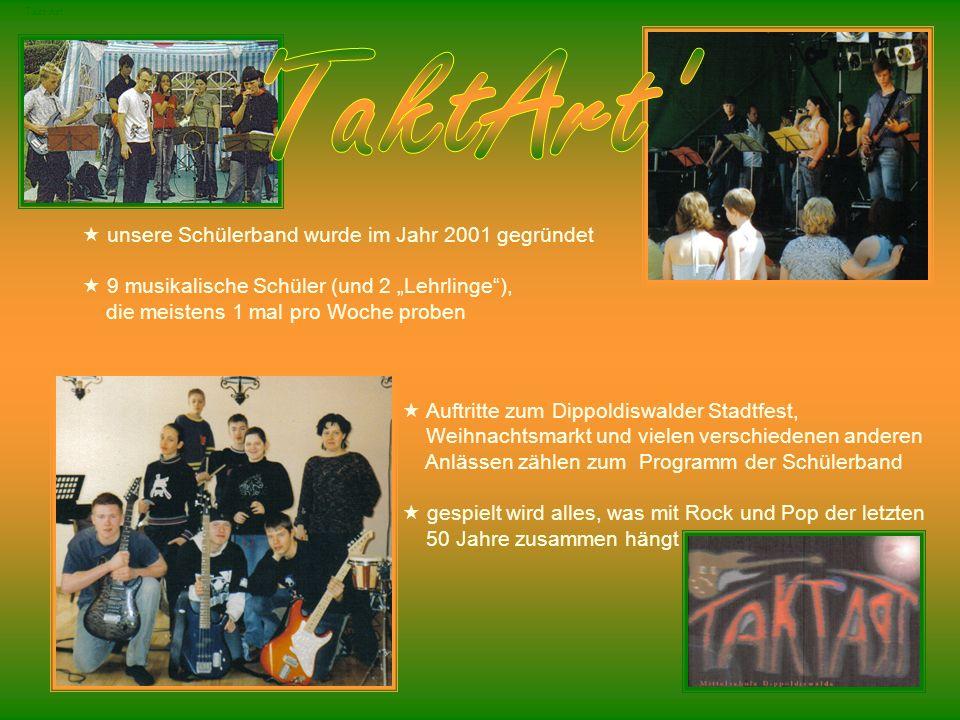 Takt Art unsere Schülerband wurde im Jahr 2001 gegründet 9 musikalische Schüler (und 2 Lehrlinge), die meistens 1 mal pro Woche proben Auftritte zum D