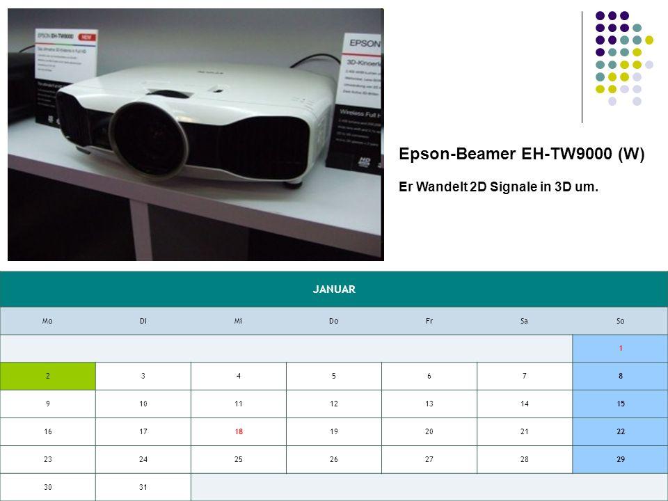 JANUAR MoDiMiDoFrSaSo 1 2345678 9101112131415 16171819202122 23242526272829 3031 Epson-Beamer EH-TW9000 (W) Er Wandelt 2D Signale in 3D um.