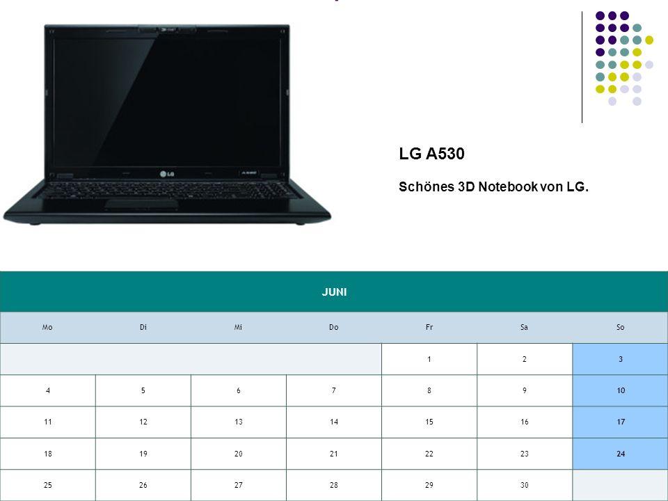 JUNI MoDiMiDoFrSaSo 123 45678910 11121314151617 18192021222324 252627282930 LG A530 Schönes 3D Notebook von LG.