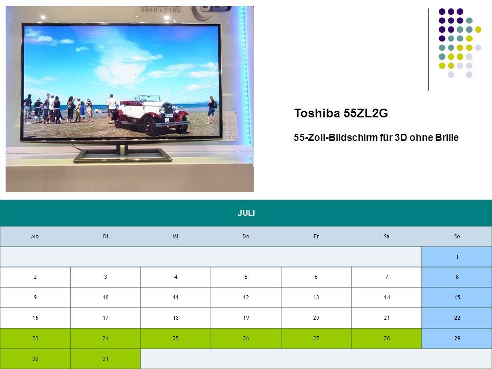 JULI MoDiMiDoFrSaSo 1 2345678 9101112131415 16171819202122 23242526272829 3031 Toshiba 55ZL2G 55-Zoll-Bildschirm für 3D ohne Brille