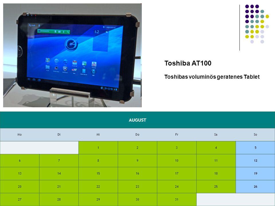 AUGUST MoDiMiDoFrSaSo 12345 6789101112 13141516171819 20212223242526 2728293031 Toshiba AT100 Toshibas voluminös geratenes Tablet