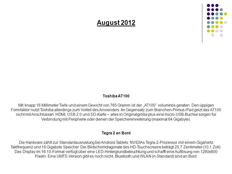 August 2012 Toshiba AT100 Mit knapp 16 Millimeter Tiefe und einem Gewicht von 765 Gramm ist der AT100 voluminös geraten.