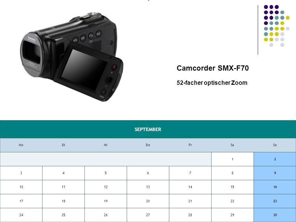 SEPTEMBER MoDiMiDoFrSaSo 12 3456789 10111213141516 17181920212223 24252627282930 Camcorder SMX-F70 52-facher optischer Zoom