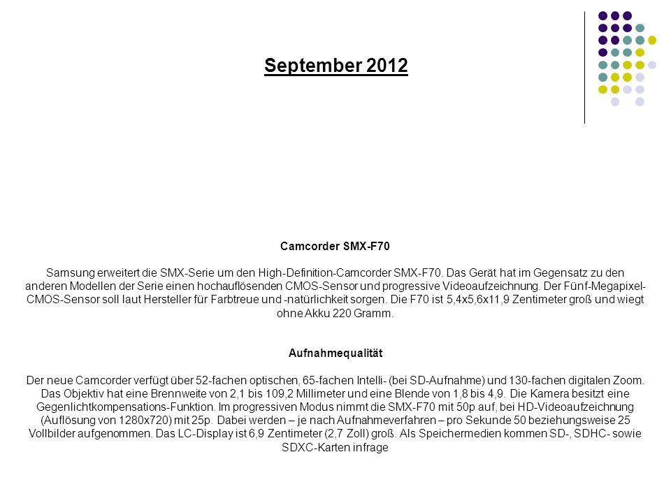 September 2012 Camcorder SMX-F70 Samsung erweitert die SMX-Serie um den High-Definition-Camcorder SMX-F70.
