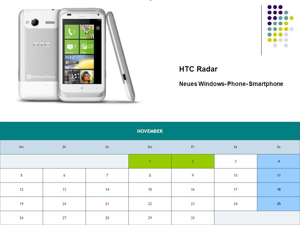 NOVEMBER MoDiMiDoFrSaSo 1234 567891011 12131415161718 19202122232425 2627282930 HTC Radar Neues Windows- Phone- Smartphone