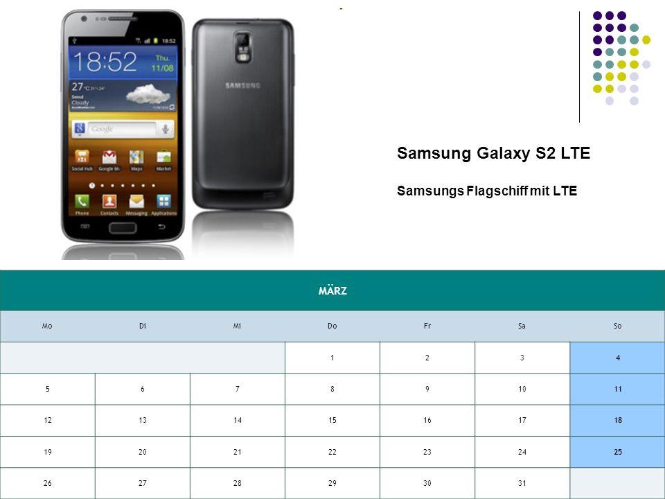 MÄRZ MoDiMiDoFrSaSo 1234 567891011 12131415161718 19202122232425 262728293031 Samsung Galaxy S2 LTE Samsungs Flagschiff mit LTE