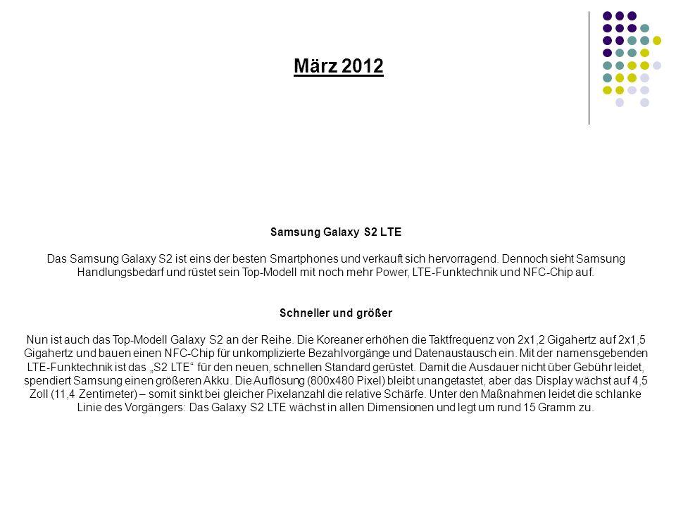 März 2012 Samsung Galaxy S2 LTE Das Samsung Galaxy S2 ist eins der besten Smartphones und verkauft sich hervorragend.