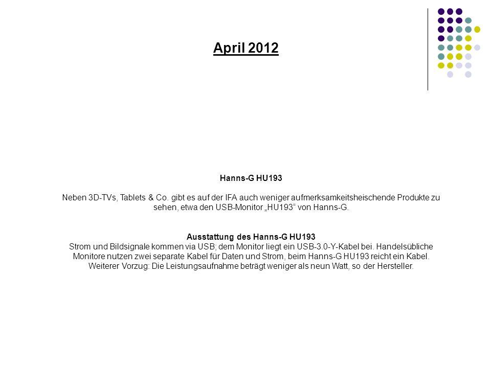 April 2012 Hanns-G HU193 Neben 3D-TVs, Tablets & Co. gibt es auf der IFA auch weniger aufmerksamkeitsheischende Produkte zu sehen, etwa den USB-Monito