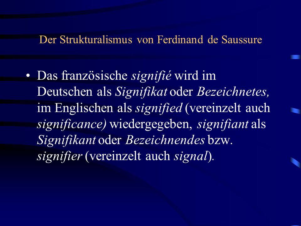 Der Strukturalismus von Ferdinand de Saussure Das französische signifié wird im Deutschen als Signifikat oder Bezeichnetes, im Englischen als signifie