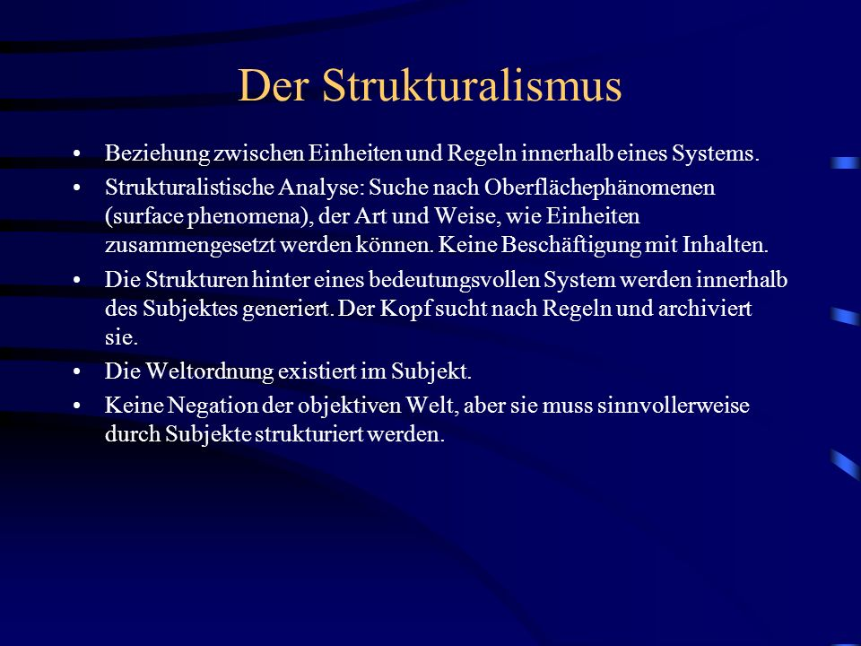 Der Strukturalismus Beziehung zwischen Einheiten und Regeln innerhalb eines Systems. Strukturalistische Analyse: Suche nach Oberflächephänomenen (surf