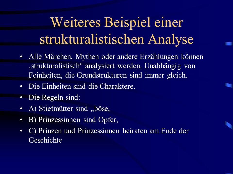 Weiteres Beispiel einer strukturalistischen Analyse Alle Märchen, Mythen oder andere Erzählungen können strukturalistisch analysiert werden. Unabhängi