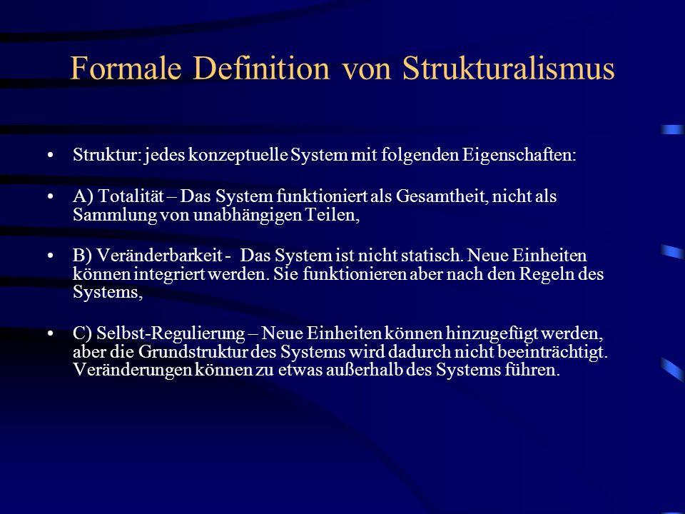 Formale Definition von Strukturalismus Struktur: jedes konzeptuelle System mit folgenden Eigenschaften: A) Totalität – Das System funktioniert als Ges