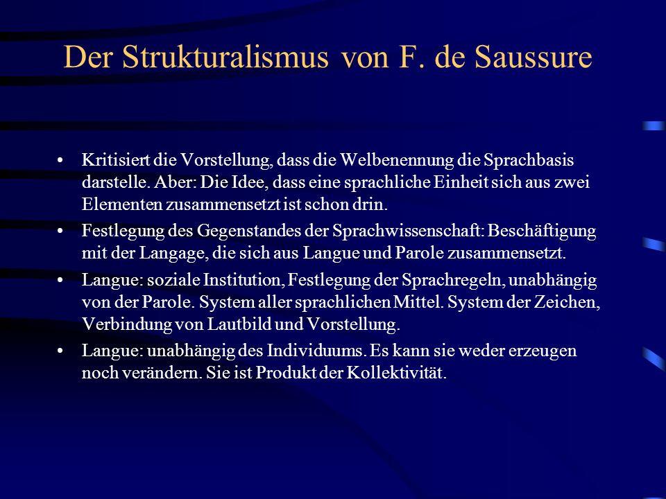 Der Strukturalismus von F. de Saussure Kritisiert die Vorstellung, dass die Welbenennung die Sprachbasis darstelle. Aber: Die Idee, dass eine sprachli