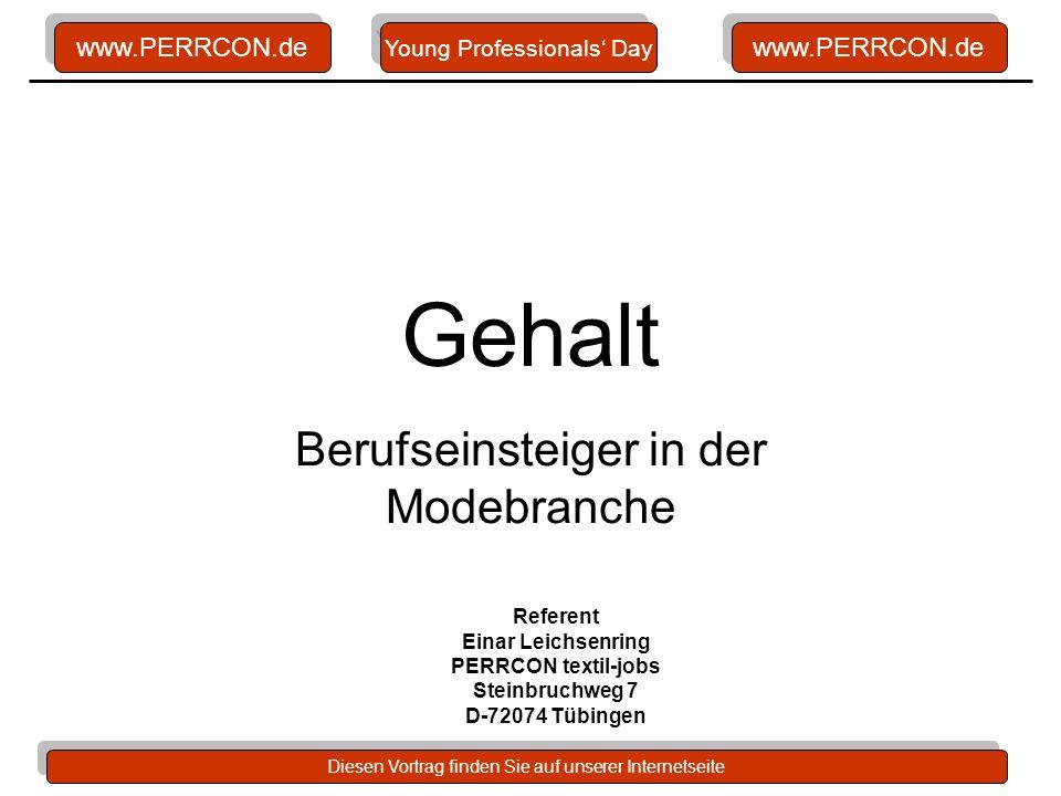 www.PERRCON.de Diesen Vortrag finden Sie auf unserer Internetseite Gehalt Berufseinsteiger in der Modebranche Young Professionals Day Referent Einar L