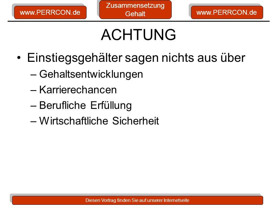 www.PERRCON.de Diesen Vortrag finden Sie auf unserer Internetseite ACHTUNG Einstiegsgehälter sagen nichts aus über –Gehaltsentwicklungen –Karrierechan