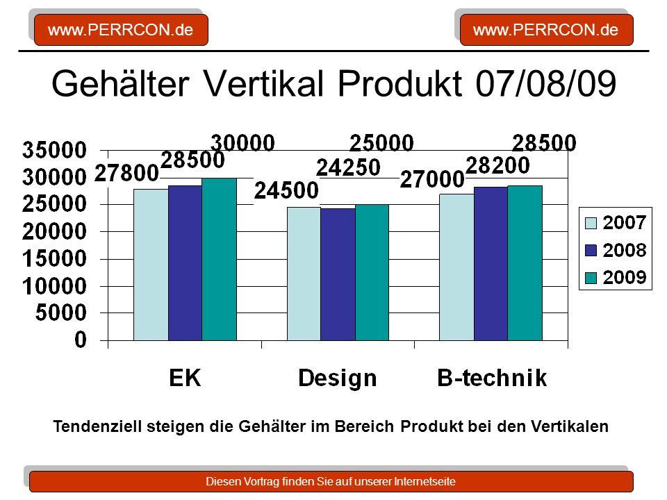 www.PERRCON.de Diesen Vortrag finden Sie auf unserer Internetseite Gehälter Vertikal Produkt 07/08/09 Tendenziell steigen die Gehälter im Bereich Prod