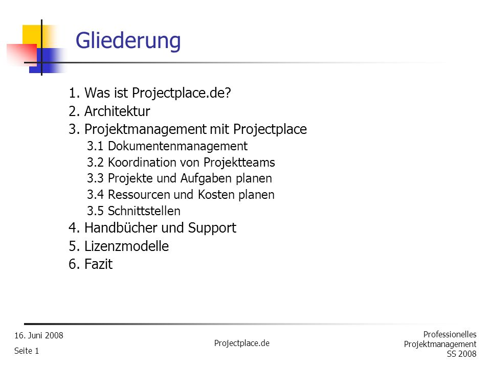 Professionelles Projektmanagement SS 2008 16.Juni 2008 Projectplace.de Seite 1 Gliederung 1.
