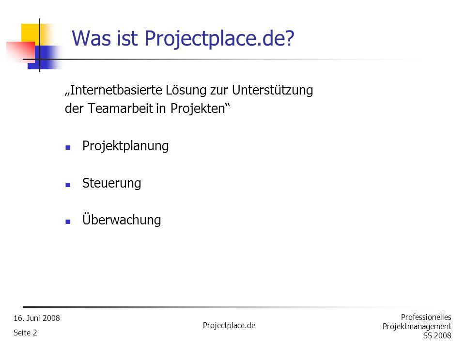 Professionelles Projektmanagement SS 2008 16. Juni 2008 Projectplace.de Seite 1 Gliederung 1. Was ist Projectplace.de? 2. Architektur 3. Projektmanage
