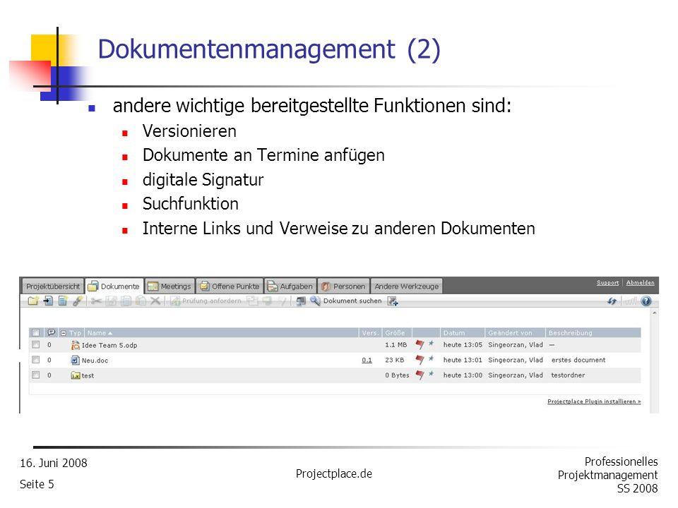 Professionelles Projektmanagement SS 2008 16. Juni 2008 Projectplace.de Seite 4 Dokumentenmanagement eine der stärksten Funktionalitäten der Software