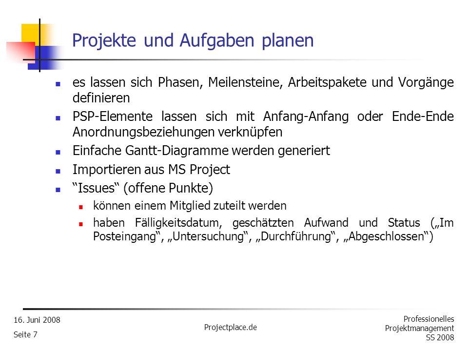 Professionelles Projektmanagement SS 2008 16. Juni 2008 Projectplace.de Seite 6 Koordination von Projektteams als Kernfunktion unterstützt projektplac
