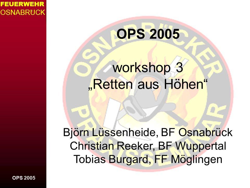OPS 2005 FEUERWEHR OSNABRUCK E www.osnabruecker-praxisseminar.de OPS 2005 workshop 3 Retten aus Höhen Björn Lüssenheide, BF Osnabrück Christian Reeker