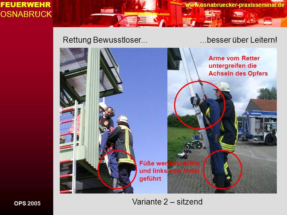 OPS 2005 FEUERWEHR OSNABRUCK E www.osnabruecker-praxisseminar.de Rettung Bewusstloser......besser über Leitern! Variante 2 – sitzend Füße werden recht