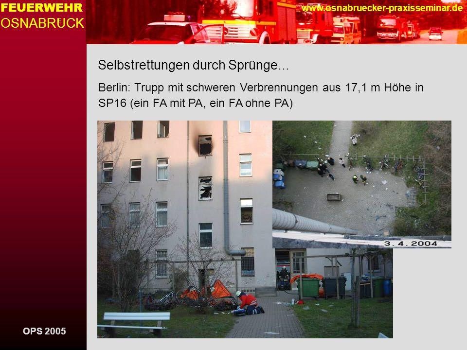 OPS 2005 FEUERWEHR OSNABRUCK E www.osnabruecker-praxisseminar.de Selbstrettungen durch Sprünge... Berlin: Trupp mit schweren Verbrennungen aus 17,1 m