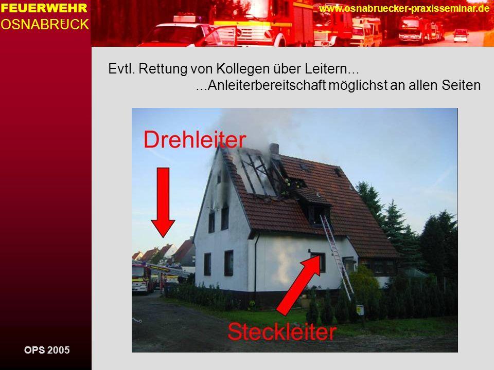 OPS 2005 FEUERWEHR OSNABRUCK E www.osnabruecker-praxisseminar.de Evtl. Rettung von Kollegen über Leitern......Anleiterbereitschaft möglichst an allen