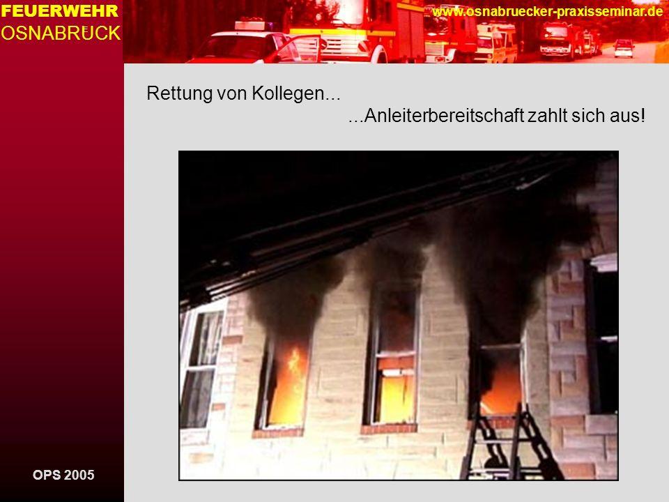 OPS 2005 FEUERWEHR OSNABRUCK E www.osnabruecker-praxisseminar.de Rettung von Kollegen......Anleiterbereitschaft zahlt sich aus!
