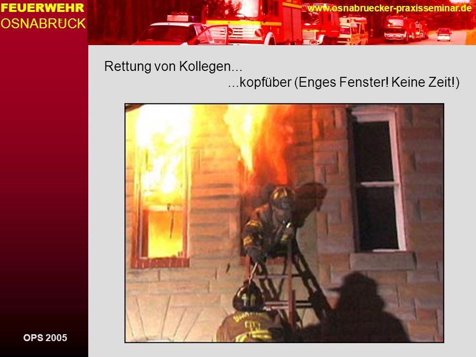 OPS 2005 FEUERWEHR OSNABRUCK E www.osnabruecker-praxisseminar.de Rettung von Kollegen......kopfüber (Enges Fenster! Keine Zeit!)