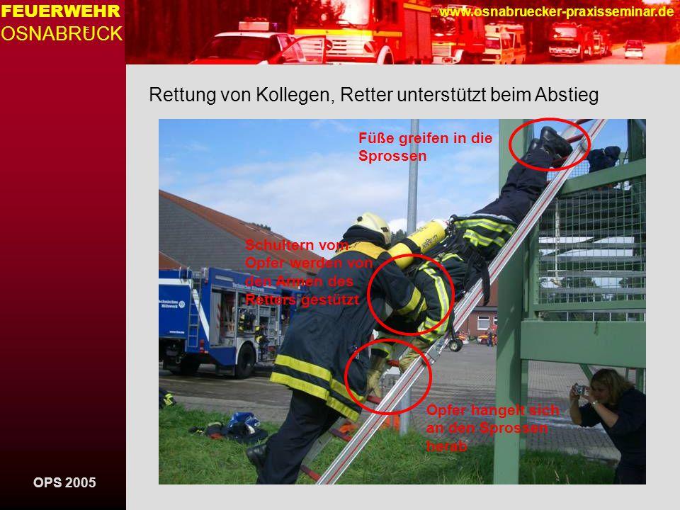 OPS 2005 FEUERWEHR OSNABRUCK E www.osnabruecker-praxisseminar.de Rettung von Kollegen, Retter unterstützt beim Abstieg Schultern vom Opfer werden von