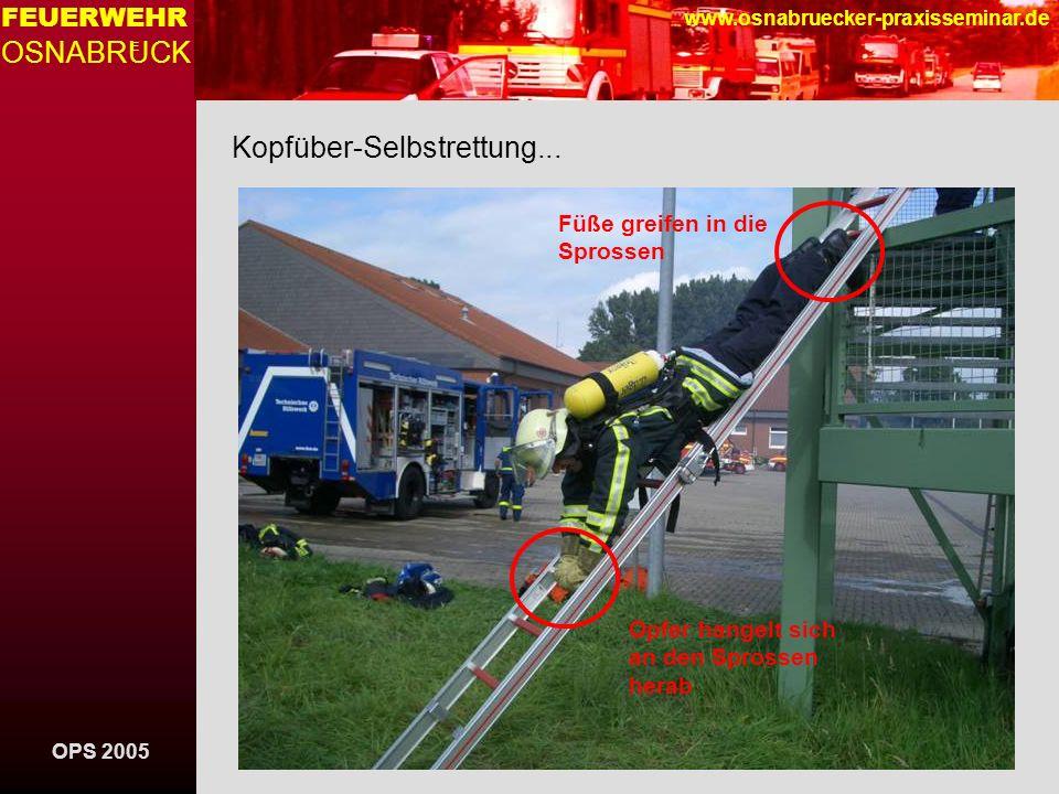 OPS 2005 FEUERWEHR OSNABRUCK E www.osnabruecker-praxisseminar.de Kopfüber-Selbstrettung... Füße greifen in die Sprossen Opfer hangelt sich an den Spro