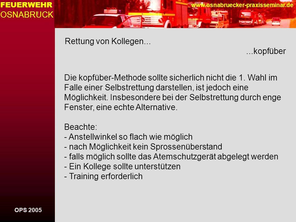 OPS 2005 FEUERWEHR OSNABRUCK E www.osnabruecker-praxisseminar.de Rettung von Kollegen......kopfüber Die kopfüber-Methode sollte sicherlich nicht die 1