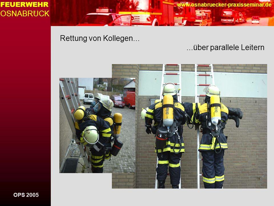 OPS 2005 FEUERWEHR OSNABRUCK E www.osnabruecker-praxisseminar.de Rettung von Kollegen......über parallele Leitern