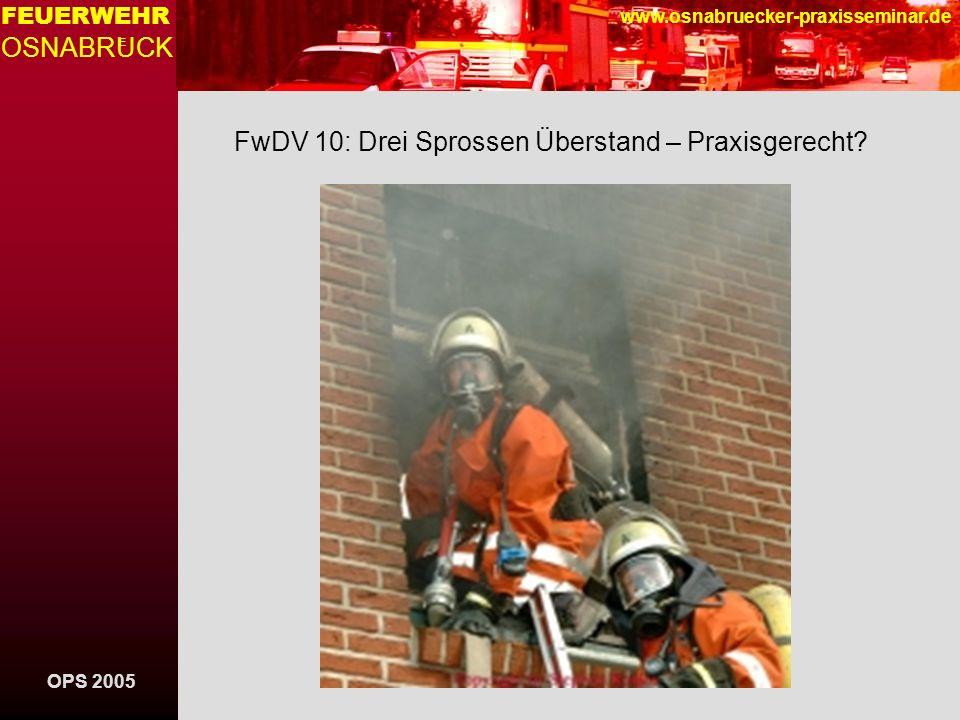 OPS 2005 FEUERWEHR OSNABRUCK E www.osnabruecker-praxisseminar.de FwDV 10: Drei Sprossen Überstand – Praxisgerecht?