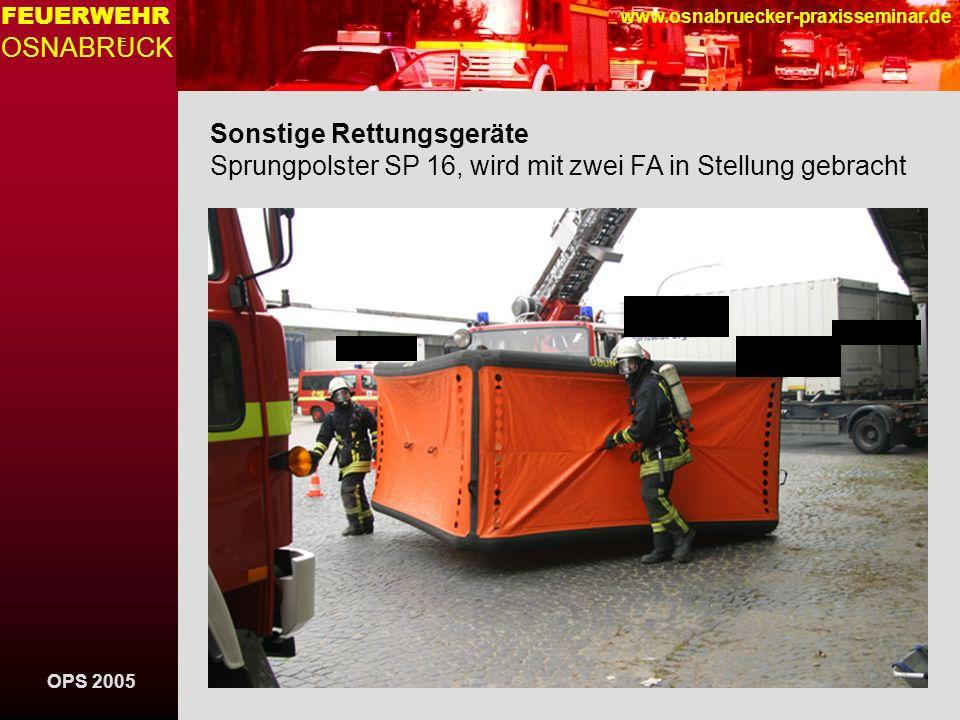 OPS 2005 FEUERWEHR OSNABRUCK E www.osnabruecker-praxisseminar.de Sonstige Rettungsgeräte Sprungpolster SP 16, wird mit zwei FA in Stellung gebracht