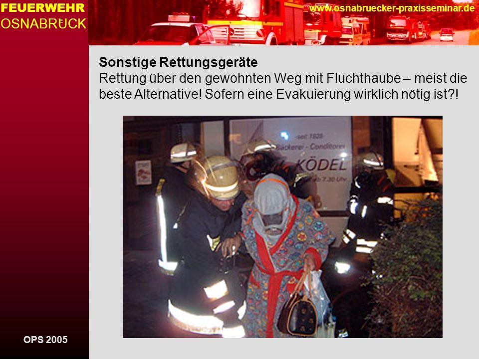 OPS 2005 FEUERWEHR OSNABRUCK E www.osnabruecker-praxisseminar.de Sonstige Rettungsgeräte Rettung über den gewohnten Weg mit Fluchthaube – meist die be