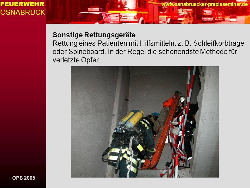 OPS 2005 FEUERWEHR OSNABRUCK E www.osnabruecker-praxisseminar.de Sonstige Rettungsgeräte Rettung eines Patienten mit Hilfsmitteln: z. B. Schleifkorbtr